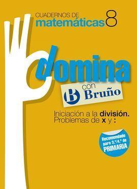 CUADERNOS DOMINA MATEMÁTICAS 8 INICIACIÓN A LA DIVISIÓN. PROBLEMAS DE X Y :
