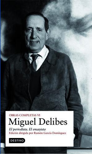 MIGUEL DELIBES EL PERIODISTA EL ENSAYISTA
