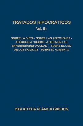 TRATADOS HIPOCRÁTICOS III: SOBRE LA DIETA, SOBRE LAS AFECCIONES