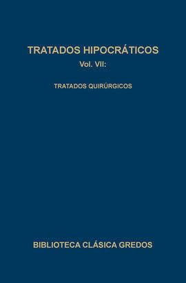 TRATADOS HIPOCRÁTICOS VII: TRATADOS QUIRÚRGICOS