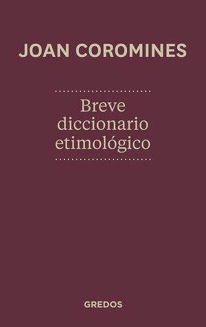 BREVE DICCIONARIO ETIMOLOGICO DE LA LENGUA CASTELLANA NUEVA EDICION