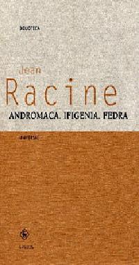 ANDRÓMACA, IFIGENIA, FEDRA
