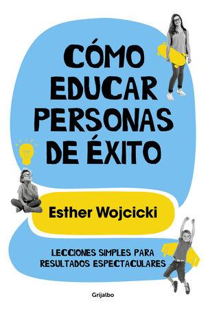 CÓMO EDUCAR PERSONAS DE ÉXITO