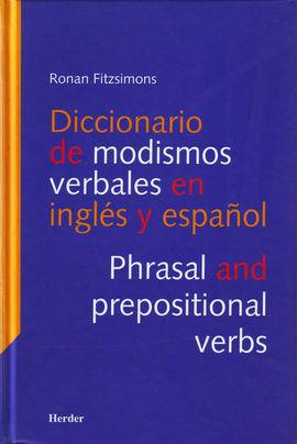 DICCIONARIO DE MODISMOS VERBALES EN INGLÉS Y ESPAÑOL: PHRASAL VERBS AND PREPOSITIONAL VERBS