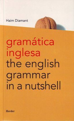 ENGLISH GRAMMAR IN A NUTSHELL / GRAMÁTICA INGLESA