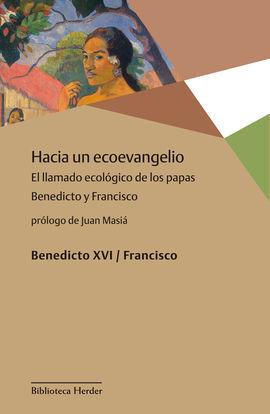 HACIA UN ECOEVANGELIO. EL LLAMADO ECOLOGICO DE LOS PAPAS BENEDICT