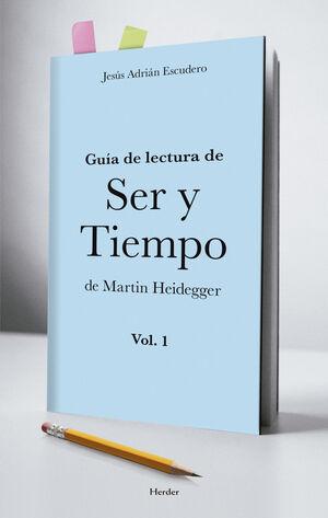 GUÍA DE LECTURA DE SER Y TIEMPO DE MARTIN HEIDEGGER VOL. 1