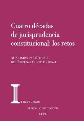 CUATRO DÉCADAS DE JURISPRUDENCIA CONSTITUCIONAL: LOS RETOS. ACTAS DE LAS XXV JOR