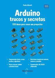ARDUINO. TRUCOS Y SECRETOS. 120 IDEAS PARA RESOLVER CUALQUIER PRO