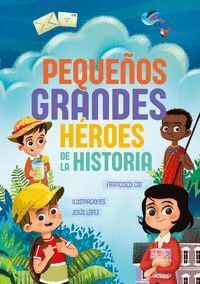 PEQUEÑOS GRANDES HÉROES DE LA HISTORIA