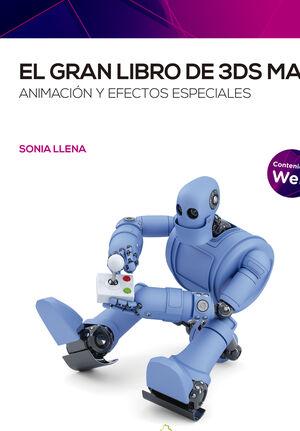 EL GRAN LIBRO DE 3DS MAX: ANIMACIÓN Y EFECTOS ESPECIALES