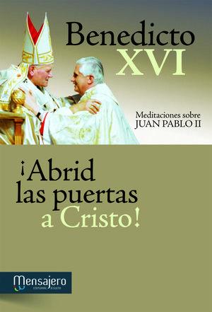 ABRID LAS PUERTAS A CRISTO:MEDITACIONES SOBRE JUAN PABLO II