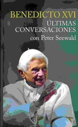 BENEDICTO XVI ULTIMAS CONVERSACIONES CON P.SEEWALD