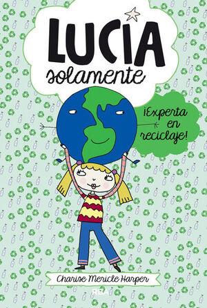 LUCÍA SOLAMENTE ¡EXPERTA EN RECICLAJE!