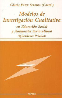 MODELOS DE INVESTIGACIÓN CUALITATIVA EN EDUCACIÓN SOCIAL Y ANIMACIÓN SOCIOCULTUR