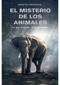 MISTERIO DE LOS ANIMALES, EL. LO QUE PIENSAN, LO QUE SIENTE