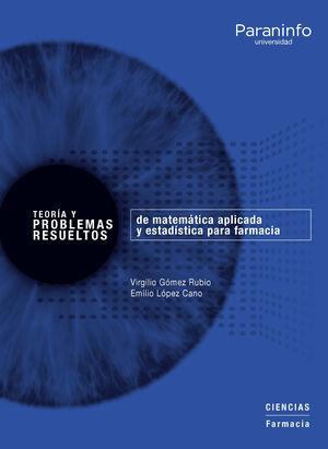 TEORIA Y PROBLEMAS RESUELTOS DE MATEMÁTICA APLICADA Y ESTADÍSTICA PARA FARMACIA