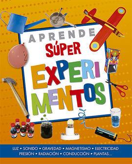 APRENDE SUPER EXPERIMENTOS. LUZ, SONIDO, GRAVEDAD, MAGNETISMO, EL