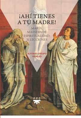 ¡AHÍ TIENES A TU MADRE! MARÍA, MAESTRA DE ESPIRITUALIDAD. 31 LECCIONES