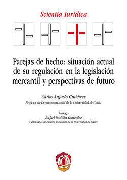 PAREJAS DE HECHO SITUACION ACTUAL DE SU REGULACION EN LA LEGISLACION MERCANTIL Y