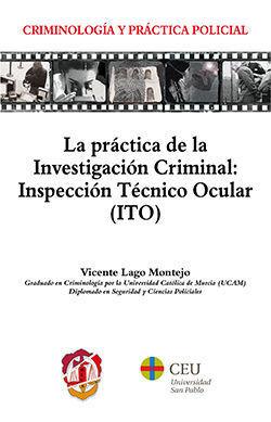 LA PRÁCTICA DE LA INVESTIGACIÓN CRIMINAL: INSPECCIÓN TÉCNICO OCULAR (ITO)