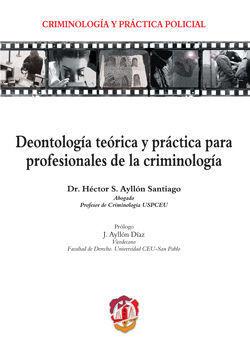 DEONTOLOGÍA TEÓRICA Y PRÁCTICA PARA PROFESIONALES DE LA CRIMINOLOGÍA