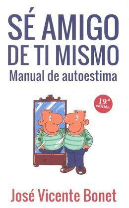 036 - SÉ AMIGO DE TI MISMO. MANUAL DE AUTOESTIMA