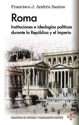ROMA. INSTITUCIONES E IDEOLOGÍAS POLÍTICAS DURANTE LA REPÚBLICA Y EL IMPERIO