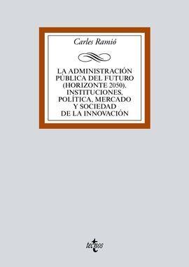 LA ADMINISTRACIÓN PÚBLICA DEL FUTURO (HORIZONTE 2050). INSTITUCIONES, POLÍTICA,