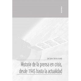 HISTORIA DE LA PRENSA EN CRISIS, DESDE 1945 HASTA LA ACTUALIDAD
