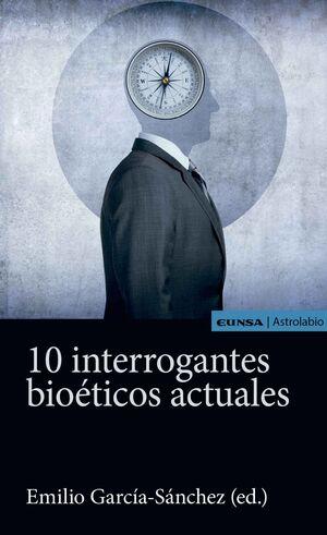 10 INTERROGANTES BIOÉTICOS ACTUALES