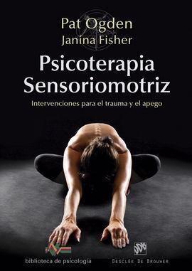PSICOTERAPIA SENSORIOMOTRIZ. INTERVENCIONES PARA EL TRAUMA Y EL A
