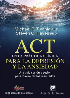 ACT EN LA PRÁCTICA CLÍNICA PARA LA DEPRESIÓN Y LA ANSIEDAD. UNA GUÍA SESIÓN A SE