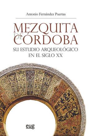 MEZQUITA DE CORDOBA. SU ESTUDIO ARQUEOLOGICO EN EL SIGLO XX