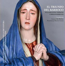TRIUNFO DEL BARROCO EN LA ESCULTURA ANDALUZA E HISPANOAMERICANA