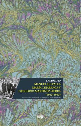 EPISTOLARIO MANUEL DE FALLA - MARÍA LEJÁRRAGA Y GREGORIO MARTÍNEZ SIERRA (1913-1
