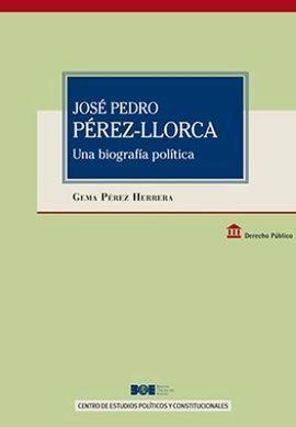 JOSÉ PEDRO PÉREZ LLORCA. UNA BIOGRAFÍA POLÍTICA