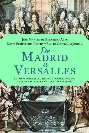 DE MADRID A VERSALLES. CORRESPONDENCIA INEDITA ENTRE LUIS XIV Y FELIPE V