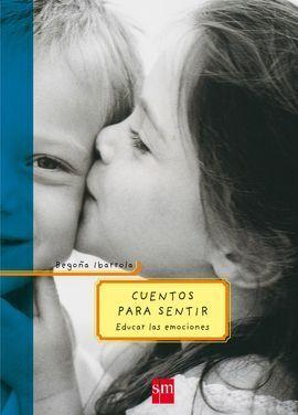 CUENTOS PARA SENTIR 1. EDUCAR LAS EMOCIONES