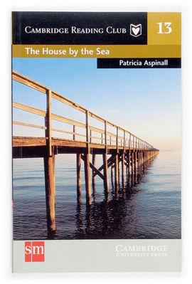 THE HOUSE BY THE SEA. CAMBRIDGE READING CLUB 13