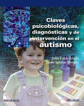 CLAVES PSICOBIOLÓGICAS, DIAGNÓSTICAS Y DE INTERVENCIÓN EN EL AUTISMO