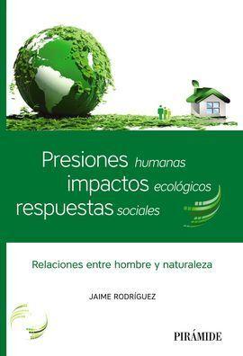 PRESIONES HUMANAS, IMPACTOS ECOLÓGICOS, RESPUESTAS SOCIALES