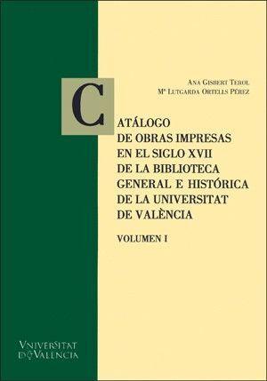 CATÁLOGO DE OBRAS IMPRESAS EN EL SIGLO XVII DE LA BIBLIOTECA HISTÓRICA DE LA UNIVERSITAT DE VALÈNCIA