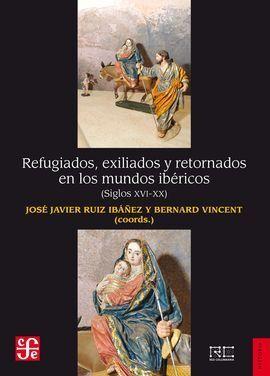 REFUGIADOS, EXILIADOS Y RETORNADOS EN LOS MUNDOS IBÉRICOS