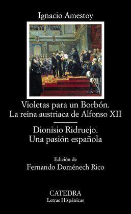 VIOLETAS PARA UN BORBÓN. LA REINA AUSTRIACA DE ALFONSO XII; DIONISIO RIDRUEJO. U