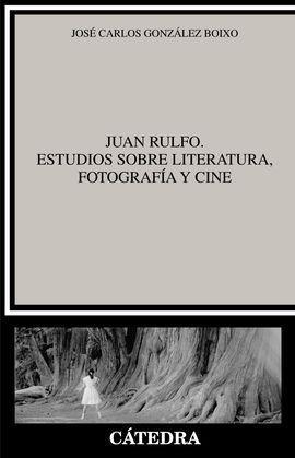 JUAN RULFO. ESTUDIOS SOBRE LITERATURA, FOTOGRAFÍA Y CINE