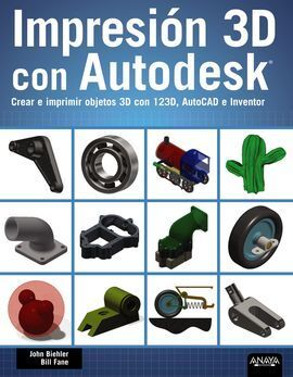 IMPRESIÓN 3D CON AUTODESK. CREAR E IMPRIMIR OBJETOS 3D CON 123D, AUTOCAD E INVEN