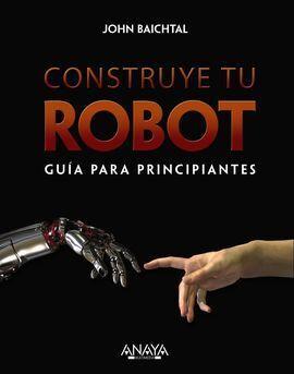 CONSTRUYE TU ROBOT. GUÍA PARA PRINCIPIANTES