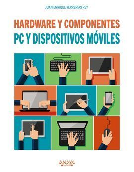 PC Y DISPOSITIVOS MÓVILES. HARDWARE Y COMPONENTES. EDICIÓN 2017