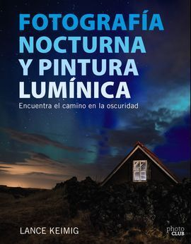 FOTOGRAFÍA NOCTURNA Y PINTURA LUMÍNICA. ENCUENTRA EL CAMINO EN LA OSCURIDAD